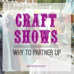 Craft Shows {Why to Partner Up}